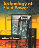 Technology of Fluid Power, Reeves, William W., 1934849006