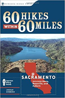 60 Hikes Within 60 Miles: Sacramento: Including Davis, Roseville, and Auburn (60 Hikes Within 60 Miles Sacramento: Including Foothills, Mother)