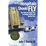 By John J. Nance - Why Hospitals Should Fly: The Ultimate Flight Plan to Patient Safety and Quality Care