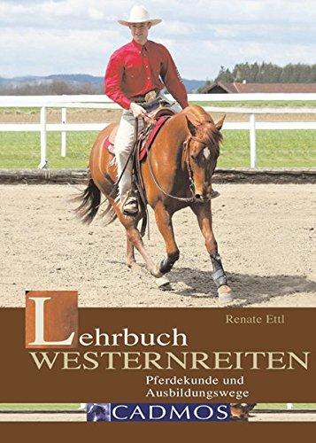 Lehrbuch Westernreiten: Pferdekunde - Ausbildungswege (Cadmos Pferdebuch)