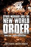 Cyber Warfare and the New World Order: World War III Series: Book IV