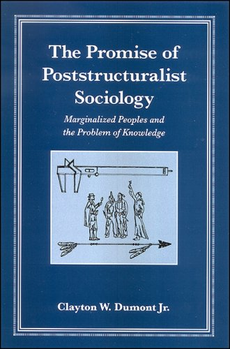 The Promise of Poststructuralist Sociology: Marginalized Peoples and the Problem of Knowledge