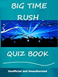 The Unofficial Big Time Rush Quiz Book