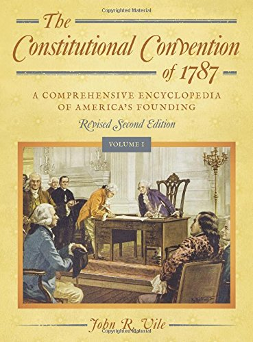 The Constitutional Convention Of 1787: A Comprehensive Encyclopedia Of America's Founding Revised Second Edition (2 Vols.)