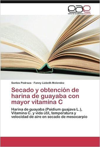 Secado y obtención de harina de guayaba con mayor vitamina C: Harina de guayaba (Psidium guajava L.), Vitamina C. y vida útil, temperatura y velocidad de ...