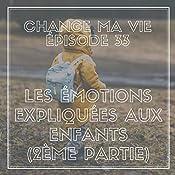 Les Émotions expliquées aux enfants : 2ème partie (Change ma vie 33) | Clotilde Dusoulier