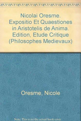 Nicolai Oresme Expositio et quæstiones in Aristotelis De anima (Philosophes Médiévaux, Tome 32) (Philosophes Mediev