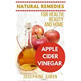 Apple Cider Vinegar: Natural Remedies for Health, Beauty and Home