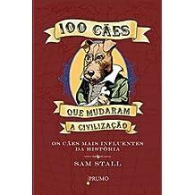 100 Cães que Mudaram a Civilização. Os Cães Mais Influentes da História