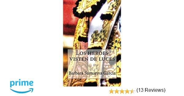 Los heroes visten de luces: Amazon.es: Barbara sumariva ...