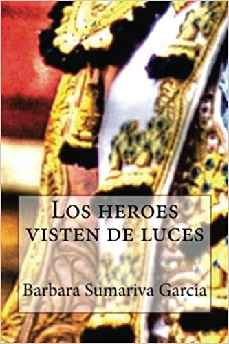 Los heroes visten de luces (Spanish Edition): Barbara ...