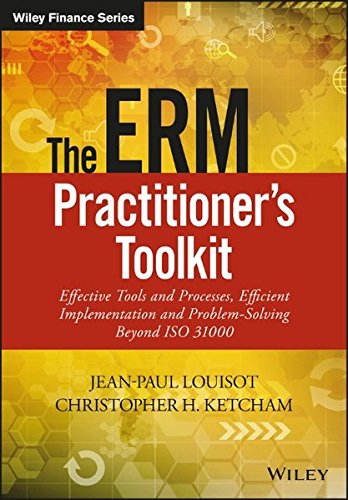 The ERM Practitioner's Toolkit: Effective Tools and Processes, Efficient Implementation and Problem-Solving Beyond ISO 31000 (The Wiley Finance Series)