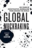 img - for Global Muckraking: 100 Years of Investigative Journalism from Around the World book / textbook / text book