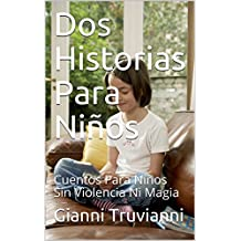 Dos Historias Para Niños: Cuentos Para Niños Sin Violencia Ni Magia (Spanish Edition)