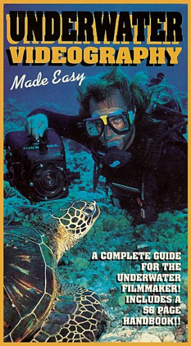 UNDERWATER VIDEOGRAPHY MADE EASY [ A Complete Guide for the Underwater Filmmaker. Includes a 56 Page Handbook ] Easy Handbook