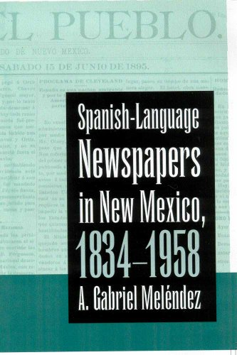 Spanish-Language Newspapers in New Mexico, 1834-1958 by University of Arizona Press