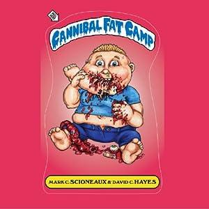 Cannibal Fat Camp Audiobook