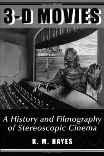 3-D Movies: A History and Filmography of Stereoscopic Cinema (McFarland Classics)