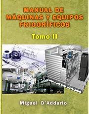 Manual de máquinas y equipos frigoríficos: Tomo II: Volume 2 (Máquinas industriales)
