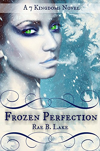 Frozen Perfection (7 Kingdoms Book 1) by [Lake, Rae B.]