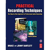 Practical Recording Techniques. The Step-by-Step Approach to Professional Audio Recording