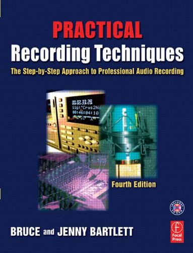 Practical Recording Techniques, Fourth Edition: The step-by-step approach to professional audio recording