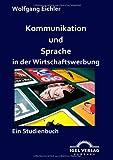Kommunikation und Sprache in der Wirtschaftswerbung, Wolfgang Eichler, 3868151346