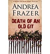 [(Death of an Old Git)] [ By (author) Andrea Frazer ] [August, 2014]