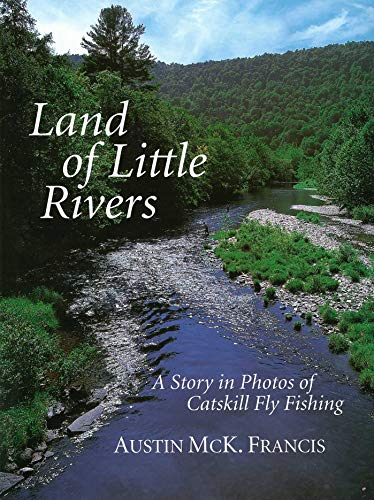 Land of Little Rivers: A Story in Photos of Catskill Fly Fishing