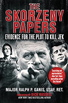The Skorzeny Papers: Evidence for the Plot to Kill JFK by [Ralph, Ganis]