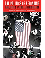 The Politics of Belonging: Race, Public Opinion, and Immigration