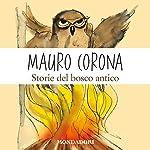 Storie del bosco antico | Mauro Corona