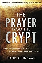 The Prayer from the Crypt: Keys to Reaching the Souls of Your Loved Ones and Others by Hank Kunneman (2012-09-18)
