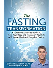 The Fasting Transformation: A Functional Guide to Burn Fat, Heal Your Body and Transform Your Life with Intermittent & Extended Fasting