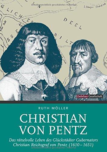 Christian von Pentz: Das rätselvolle Leben des Glückstädter Gubernators Christian Reichsgraf von Pentz (1610-1651)