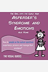 Asperger's Syndrome and Emotions: by the girl with the curly hair (The Visual Guides) (Volume 14) Paperback