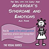 Asperger's Syndrome and Emotions: by the girl with the curly hair: Volume 14 (The Visual Guides)