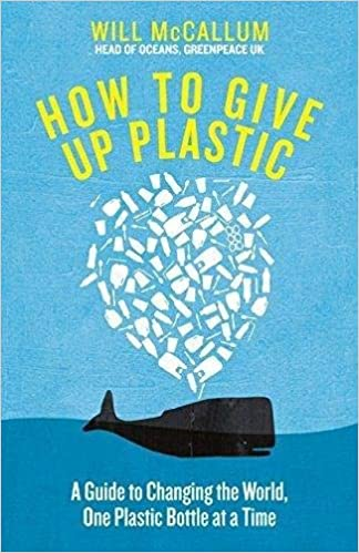 Libro Epub Gratis How To Give Up Plastic: A Guide To Changing The World, One Plastic Bottle At A Time. From The Head Of Oceans At Greenpeace And Spokesperson For Their Anti-plastic Campaign