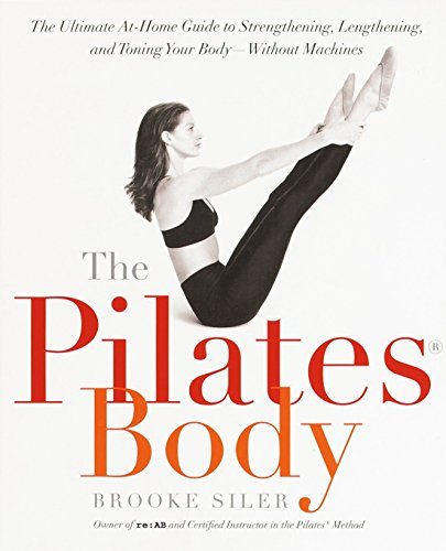 The Pilates Body: The Ultimate At-Home Guide to Strengthening, Lengthening and Toning Your Body- Without Machines (Workout Plan For Weight Loss And Toning)