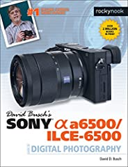 David Busch's Sony Alpha a6500/ILCE-6500 Guide to Digital Photography is the most comprehensive reference and guide book available for Sony's advanced APS-C mirrorless camera.  This eagerly-anticipated enthusiast/professional digital camera a...
