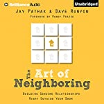 The Art of Neighboring: Building Genuine Relationships Right Outside Your Door | Jay Pathak,Dave Runyon