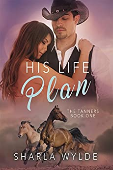 His Life Plan (The Tanners Book 1) by [Wylde, Sharla]