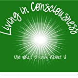 Living in Consciousness : Use What U Know about U, Garland, Paula Heller, 1465219773