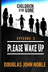 Please Wake Up - Children of the Gone: Post Apocalyptic Young Adult Series - Episode 3 of 12 (Volume 3)