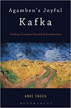 Book Agamben's Joyful Kafka: Finding Freedom Beyond Subordination by Anke Snoek (2014-04-10)