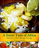 img - for A Sweet Taste Of Africa: Sail Into A New Recipe Journey: Volume 1 by Ivy Newton-Gamble (2008-11-04) book / textbook / text book