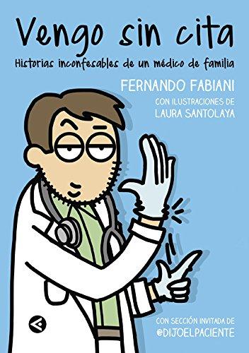 Vengo Sin Cita: Historias Inconfesables De Un Médico De Familia
