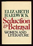 Seduction and Betrayal, Elizabeth Hardwick, 039449069X