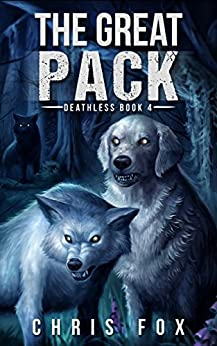 The Great Pack: Deathless Book 4 by [Fox, Chris]