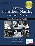 History of Professional Nursing in the United States: Toward a Culture of Health